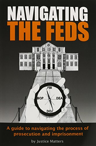 9780990538202: Navigating the Feds: A Guide to Navigating the Process of Prosecution and Imprisonment