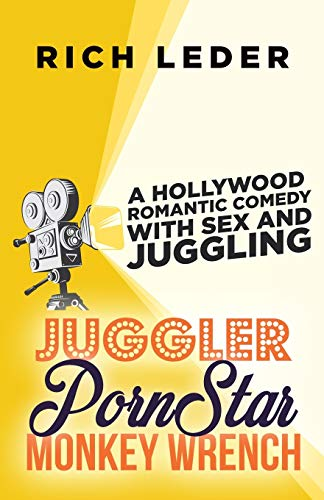 9780990544210: Juggler, Porn Star, Monkey Wrench: A Romantic Hollywood Sex Comedy