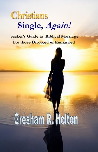 9780990549901: Christians Single, Again!: A Seeker's Guide to Biblical Marriage for those Divorced or Remarried