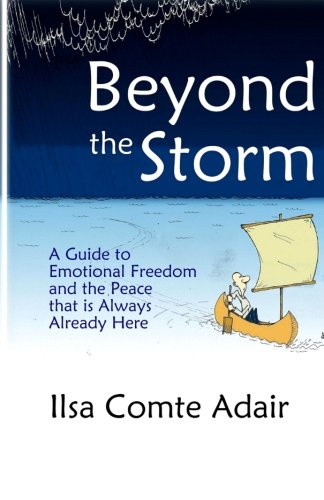 9780990556008: Beyond The Storm: A Guide to Emotional Freedom and the Peace that is Always Already Here.