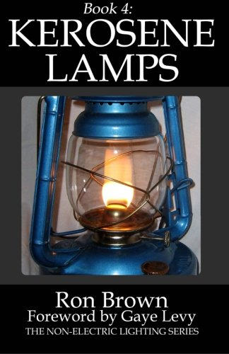 Book 4: Kerosene Lamps (The Non-Electric Lighting Series) (Volume 4)