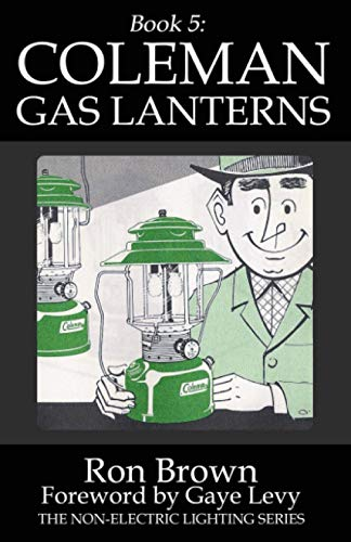 Book 5: Coleman Gas Lanterns (The Non-Electric Lighting Series): Ron Brown