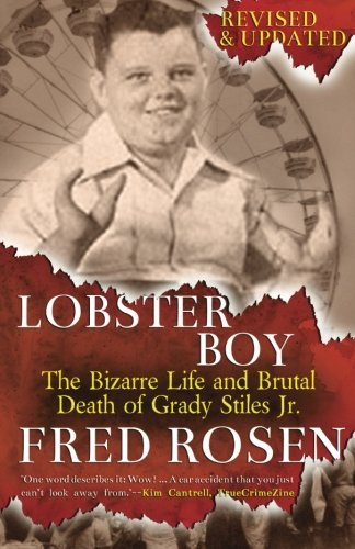9780990557340: Lobster Boy: The Bizarre Life and Brutal Death of Grady Stiles Jr.
