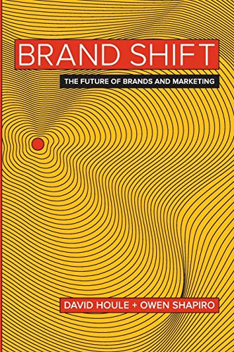 Brand Shift: The Future of Brands and Marketing: Houle, David; Shapiro, Owen