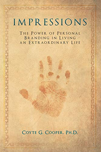 9780990563600: Impressions: The Power of Personal Branding in Living an Extraordinary Life