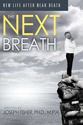 The Next Breath: New Life After Near: Joseph C. Fisher