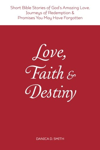 9780990577317: Love, Faith & Destiny: Short Bible Stories of God's Amazing Love, Journeys of Redemption & Promises You May Have Forgotten