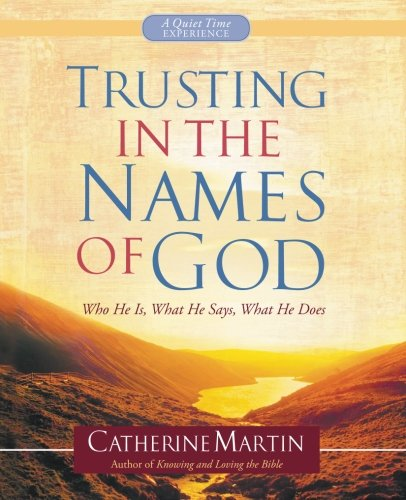 9780990582113: Trusting In The Names Of God — A Quiet Time Experience: Who He Is, What He Says, What He Does