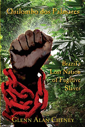 Quilombo dos Palmares: Brazil's Lost Nation of Fugitive Slaves: Cheney, Glenn Alan