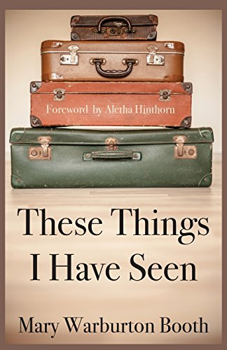 These Things I Have Seen: Warburton Booth, Mary