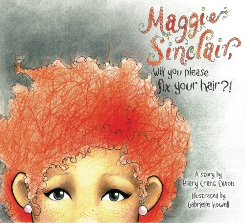 9780990595809: Maggie Sinclair, Will You Please Fix Your Hair?!