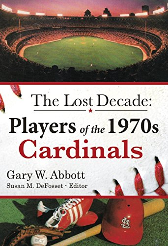 The Lost Decade: Players of the 1970s Cardinals: Gary W. Abbott