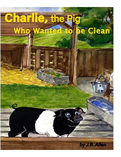 9780990597735: Charlie, the Pig Who Wanted to be Clean (Elm Grove Farm Series)