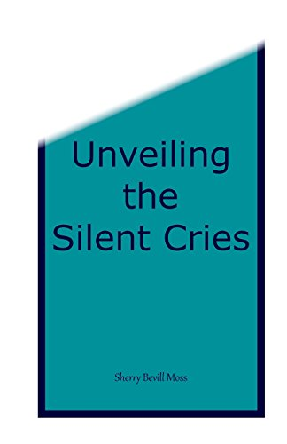 Unveiling the Silent Cries Moss, Sherry B;