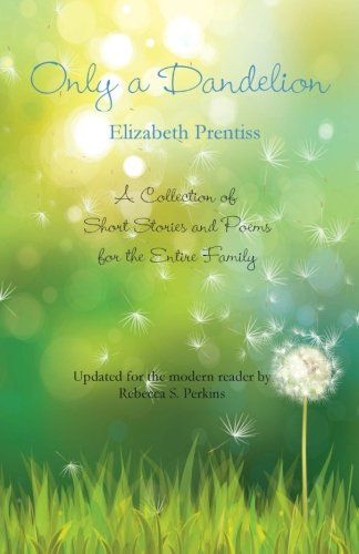 9780990609117: Only a Dandelion: A Collection of Short Stories and Poems for the Entire Family