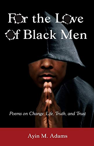 9780990613916: For The Love of Black Men: Poems on Change, Life, Truth, and Trust