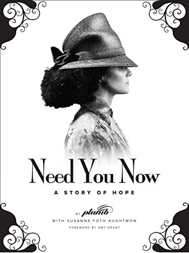 Need You Now - A Story of Hope: Plumb; Susanna Foth Aughtmon