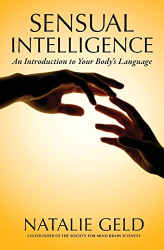 Sensual Intelligence: An Introduction To Your Body's Language: Geld, Natalie