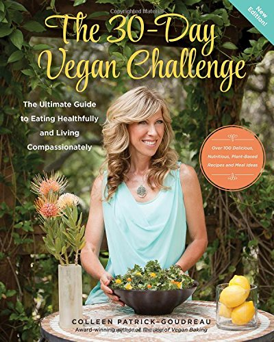 9780990627203: The 30-Day Vegan Challenge (New Edition): Over 100 Delicious, Nutritious Plant-Based Recipes and Meal Ideas for Eating Healthfully and Compassionately -- The Ultimate Guide and Cookbook