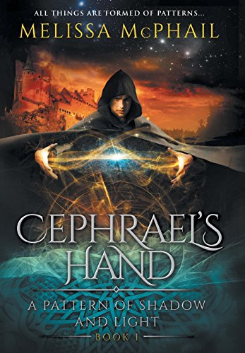 Cephrael's Hand: A Pattern of Shadow & Light Book 1: McPhail, Melissa