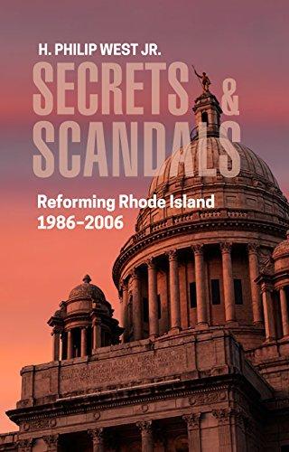 Secrets & Scandals: Reforming Rhode Island, 1986-2006: H. Philip West Jr.
