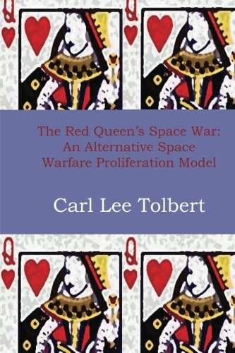 9780990629603: The Red Queen's Space War: An Alternative Space Warfare Proliferation Model