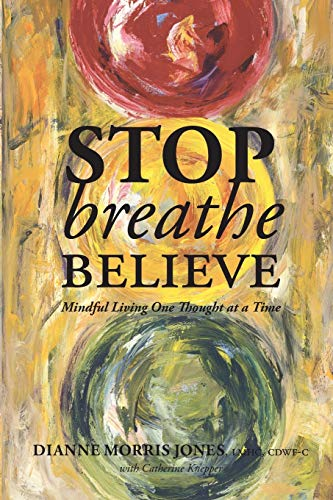 Stop Breathe Believe: Mindful Living One Thought at a Time: Jones, Dianne Morris