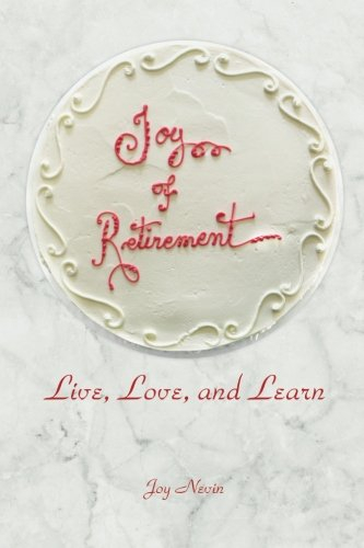 9780990634317: Joy of Retirement: Live, Love, and Learn