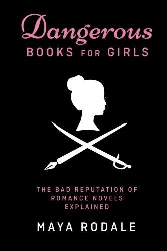 9780990635628: Dangerous Books For Girls: The Bad Reputation of Romance Novels, Explained