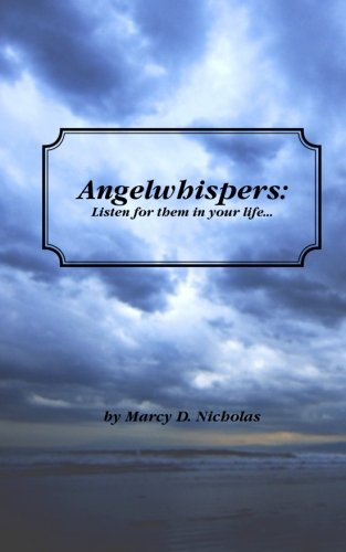 Angelwhispers: Listen for them in your life: Marcy D. Nicholas