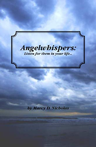 Angelwhispers: Listen for them in your life: Nicholas, Marcy D.