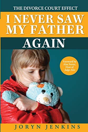 9780990637127: I Never Saw My Father Again: The Divorce Court Effect