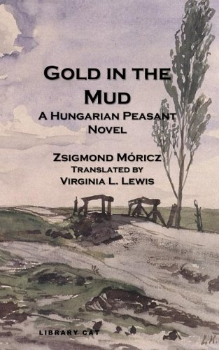 Gold in the Mud A Hungarian Peasant: Zsigmond MÃ ricz