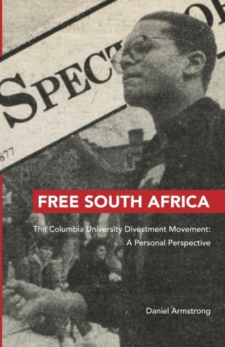 Free South Africa: The Columbia University Divestment Movement: A Personal Perspective: Mr. Daniel ...