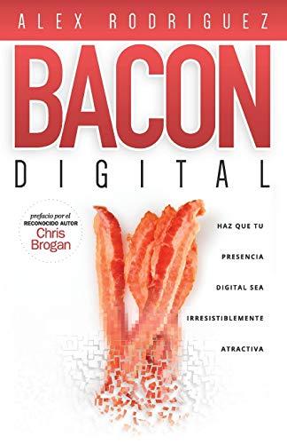 9780990642428: BACON Digital: Haz Que Tu Presencia Digital Sea Irresistiblemente Atractiva (Spanish Edition)