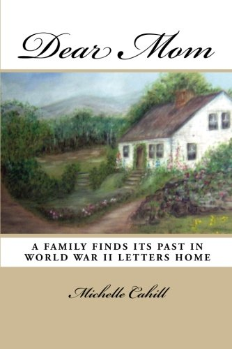 Dear Mom: A Family Finds Its Past in World War II Letters Home: Michelle Cahill