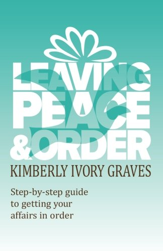 Leaving Peace and Order: A step-by-step guide: Graves, Kimberly Ivory