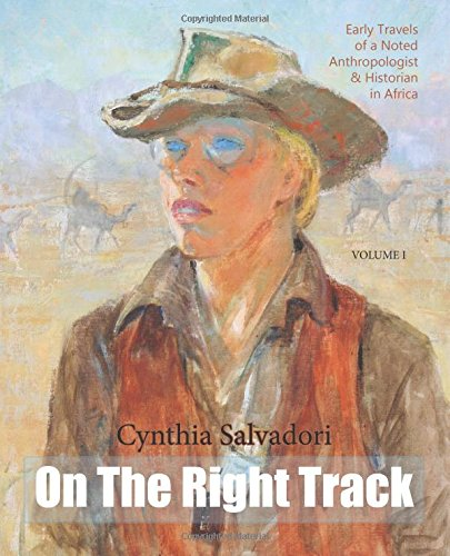 9780990645917: On The Right Track: Volume I: Early Travels of a Noted Anthropologist, Historian & Writer in Africa