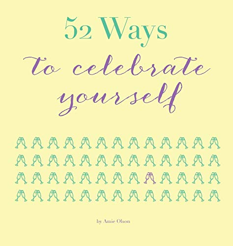 9780990646273: 52 Ways to Celebrate Yourself