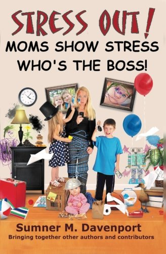 Stress Out! Mom's Show Stress Who's The: Davenport, Sumner M.