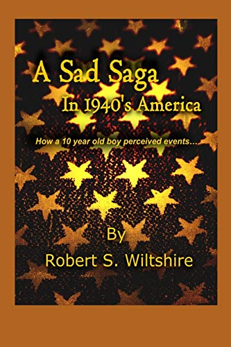 9780990653790: A Sad Saga in 1940's America: How a 10 Year Old Boy Perceived Events...