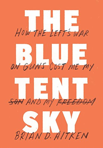 9780990655404: The Blue Tent Sky: How the Left's War on Guns Cost Me My Son and My Freedom