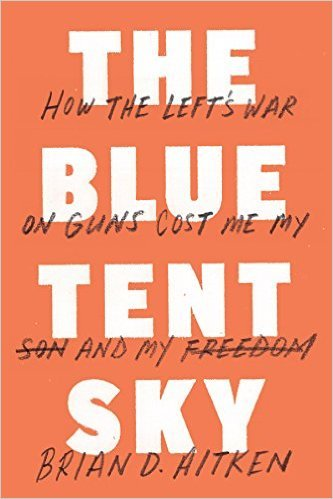 9780990655411: The Blue Tent Sky: How the Left's War on Guns Cost Me My Son and My Freedom