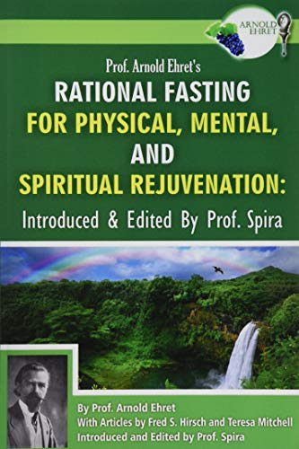Prof. Arnold Ehret's Rational Fasting for Physical,: Arnold Ehret