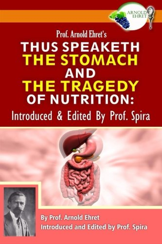 9780990656449: Prof. Arnold Ehret's Thus Speaketh the Stomach and the Tragedy of Nutrition: Introduced and Edited by Prof. Spira