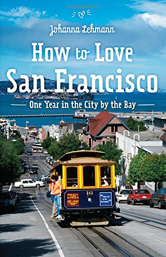 9780990658917: How to love San Francisco: One year in the City by the Bay
