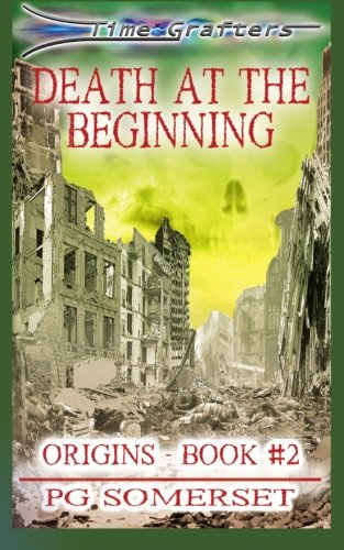 9780990661023: Time Grafters Book 2: Death at the Beginning: Origins: Part 2: Volume 2 [Lingua Inglese]
