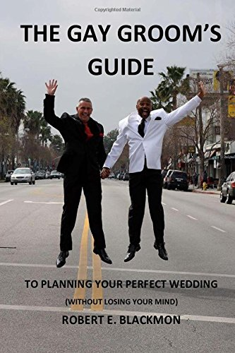 9780990661900: The Gay Groom's Guide: To Planning Your Perfect Wedding (Without Losing Your Mind)