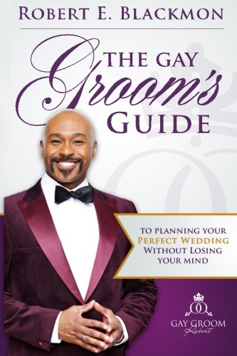 9780990661917: The Gay Groom's Guide To Planning Your Perfect Wedding: (Without Losing Your Mind) Second Edition
