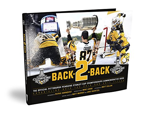 Pittsburgh Penguins: Back-2-Back - The Official Stanley Cup Championships Commemorative Book